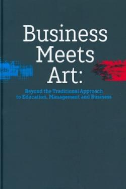 Business meets art: beyond the traditional approach to education, management and business.